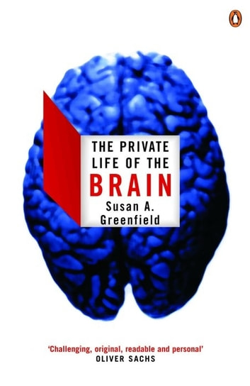 The Private Life of the Brain ebook by Susan Greenfield