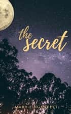 The Secret ebook by Mary Lingerfelt