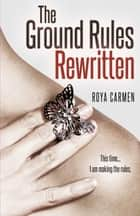 Ground Rules: Rewritten (Book 2) ebook by Roya Carmen