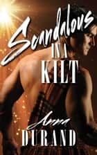 Scandalous in a Kilt ebook by Anna Durand