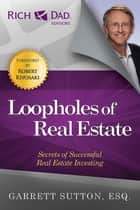 Loopholes of Real Estate ebook by Garrett Sutton