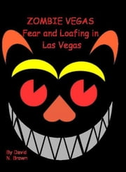 Zombie Vegas 2: Fear and Loafing in Las Vegas ebook by David N. Brown