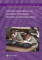 Curricula, Examinations, And Assessment In Secondary Education In Sub-Saharan Africa ebook by World Bank