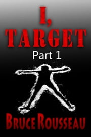 I, Target (Part 1) ebook by Bruce Rousseau