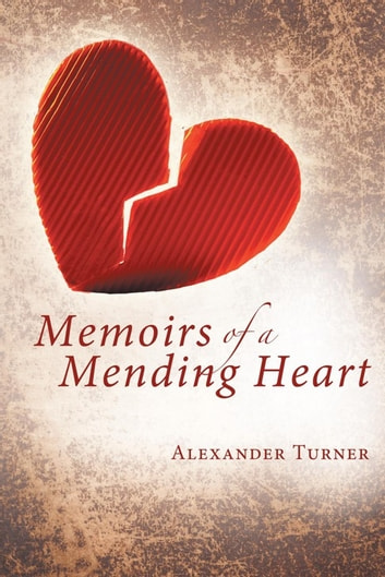 Memoirs of a Mending Heart ebook by Alexander Turner