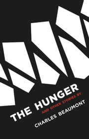 The Hunger and Other Stories ebook by Charles Beaumont,Bernice M. Murphy