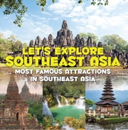 Let's Explore Southeast Asia (Most Famous Attractions in Southeast Asia) - Southeast Asia Travel Guide ebook by Baby Professor