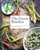 The Green Kitchen - Delicious and Healthy Vegetarian Recipes for Every day ebook by Frenkiel, David, Vindahl,...