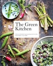 The Green Kitchen - Delicious and Healthy Vegetarian Recipes for Every day ebook by Frenkiel, David,Vindahl, Luise