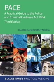 PACE: A Practical Guide to the Police and Criminal Evidence Act 1984 ebook by Paul Ozin,Heather Norton,Perry Spivey