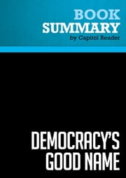 Summary of Democracy's Good Name: The Rise and Risks of the World's Most Popular Form of Government - Michael Mandelbaum ebook by Capitol Reader