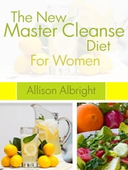 The New Master Cleanse Diet For Women ebook by Allison Albright