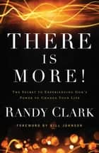 There Is More! - The Secret to Experiencing God's Power to Change Your Life 電子書 by Randy Clark