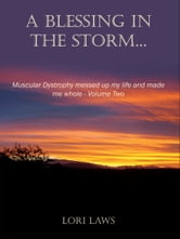 A Blessing in the Storm... Muscular Dystrophy messed up my life and made me whole: Volume Two ebook by Lori Laws