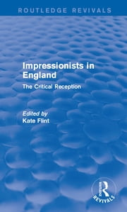 Impressionists in England - The Critical Reception ebook by Kate Flint