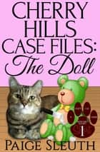 Cherry Hills Case Files: The Doll: A Short, Small-Town Animal Cozy Mystery - Cozy Cat Caper Mystery Short, #1 ebook by Paige Sleuth