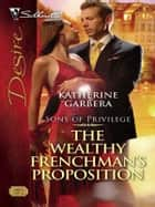 The Wealthy Frenchman's Proposition ebook by Katherine Garbera