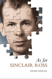 As For Sinclair Ross ebook by David Stouck