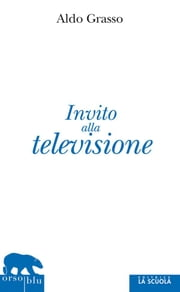 Invito alla televisione ebook by Aldo Grasso