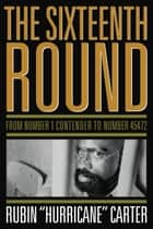 "The Sixteenth Round ebook by Rubin ""Hurricane"" Carter"