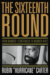 "The Sixteenth Round - From Number 1 Contender to Number 45472 ebook by Rubin ""Hurricane"" Carter"