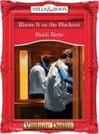 Blame It on the Blackout (Mills & Boon Desire) ebook by Heidi Betts