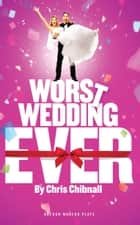 Worst Wedding Ever ebook by Chris Chibnall