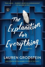 The Explanation for Everything - A Novel ebook by Lauren Grodstein