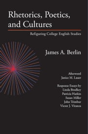 Rhetorics, Poetics, and Cultures: Refiguring College English Studies ebook by Berlin, James A.