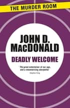 Deadly Welcome ebook by John D. MacDonald