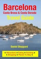 Barcelona, Costa Brava & Costa Dorada Travel Guide - Attractions, Eating, Drinking, Shopping & Places To Stay ebook by Daniel Sheppard