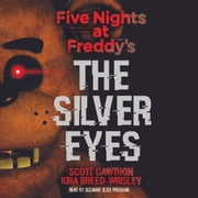Five Nights at Freddy's, Book 1: The Silver Eyes audiobook by Scott Cawthon, Kira Breed-Wrisley