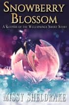 Snowberry Blossom: A Short Story - Keepers of the Wellsprings ebook by Missy Sheldrake