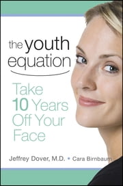 The Youth Equation - Take 10 Years Off Your Face ebook by Jeffrey Dover,Cara Birnbaum