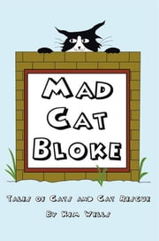 Mad Cat Bloke - Tales of cats and Cat rescue ebook by Kim Wells