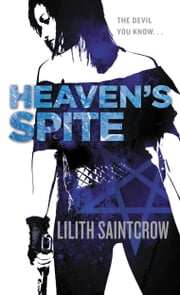 Heaven's Spite ebook by Lilith Saintcrow