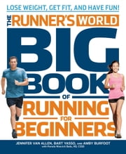 The Runner's World Big Book of Running for Beginners - Lose Weight, Get Fit, and Have Fun! ebook by Jennifer Van Allen, Bart Yasso, Amby Burfoot, Pam Nisevich