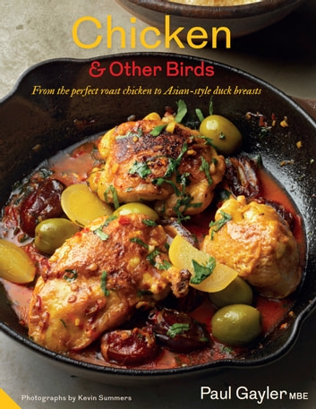 Chicken and Other Birds - From the Perfect Roast Chicken to Asian-style Duck Breasts ebook by Paul Gayler,Kevin Summers