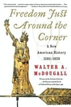Freedom Just Around the Corner - A New American History: 1585-1828 ebook by Walter A. McDougall