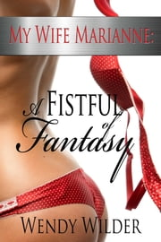 My Wife, Marianne: A Fistful Of Fantasy ebook by Wendy Wilder
