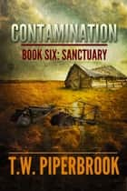 Contamination 6: Sanctuary ebook by T.W. Piperbrook