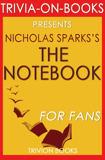 The Notebook by Nicholas Sparks (Trivia-On-Books) - Trivia-On-Books ebook by Trivion Books