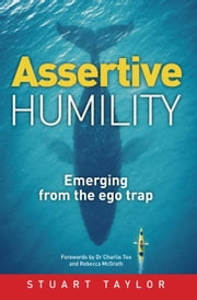 Assertive Humility: Emerging from the ego trap ebook by Stuart Taylor