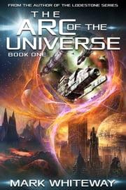 The Arc of the Universe: Book One ebook by Mark Whiteway