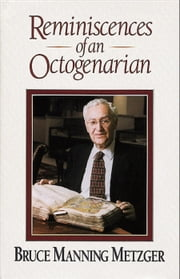 Reminiscences of an Octogenarian ebook by Bruce M. Metzger