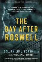 The Day After Roswell ebook by William J. Birnes, Philip Corso