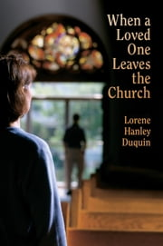 When a Loved One Leaves the Church ebook by Lorene Hanley Duquin