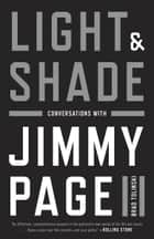 Light and Shade - Conversations with Jimmy Page ebook by Brad Tolinski