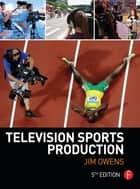 Television Sports Production ebook by Jim Owens