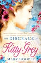 The Disgrace of Kitty Grey ebook by Mary Hooper